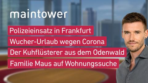 """Die Themen bei """"maintower"""" am 22. Juni: Polizeieinsatz in Frankfurt, Wucher-Urlaub wegen Corona, Der Kuhflüsterer aus dem Odenwald, Familie Maus auf Wohnungssuche"""