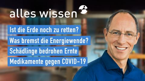 """Die Themen bei """"alles wissen"""" am 20. Mai: Ist die Erde noch zu retten?, Was bremst die Energiewende?, Schädlinge bedrohen Ernte, Medikamente gegen COVID-19"""