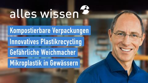 """Thomas Ranft und die Themen bei """"alles wissen"""" am 2. September: Kompostierbare Verpackungen, Innovatives Plastikrecycling, Gefährliche Weichmacher, Mikroplastik in Gewässern"""