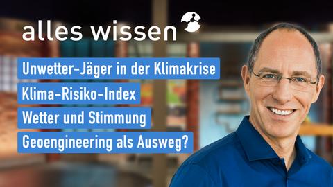 """Die Themen bei """"alles wissen"""" am 15. April: Unwetter-Jäger in der Klimakrise, Klima-Risiko-Index, Wetter und Stimmung, Geoengineering als Ausweg?"""