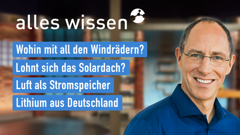 """Thomas Ranft und die Themen bei """"alles wissen"""" am 23. September: Wohin mit all den Windrädern?, Lohnt sich das Solardach?, Luft als Stromspeicher, Lithium aus Deutschland"""