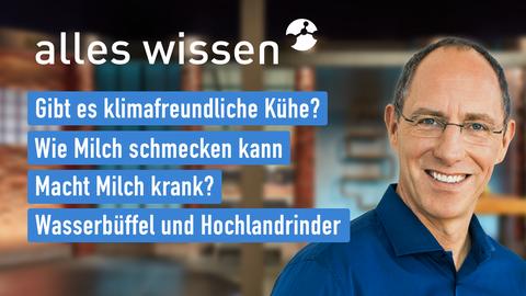 """Thomas Ranft und die Themen bei """"alles wissen"""" am 30. September: Gibt es klimafreundliche Kühe?, Wie Milch schmecken kann, Macht Milch krank?, Wasserbüffel und Hochlandrinder"""