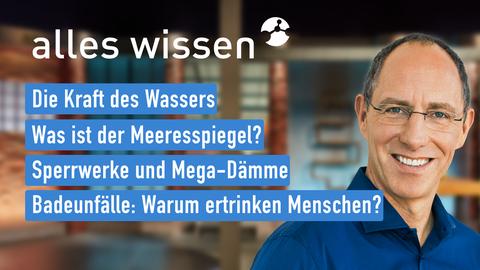 Moderator Thomas Ranft sowie die Themen: Die Kraft des Wassers, Was ist der Meeresspiegel?, Sperrwerke und Mega-Dämme, Badeunfälle: Warum ertrinken Menschen?