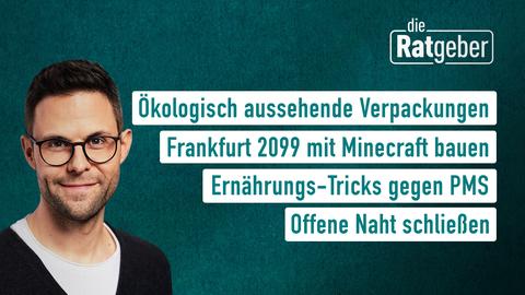 """Die Themen bei """"Die Ratgeber"""" am 04. Mai: Ökologisch aussehende Verpackungen, Frankfurt 2099 mit Minecraft bauen, Ernährungs-Tricks gegen PMS, Videokonferenz im richtigen Licht"""