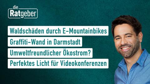"""Die Themen bei """"Die Ratgeber"""" am 6. Mai: Waldschäden durch E-Mountainbikes, Graffiti-Wand in Darmstadt, Umweltfreundlicher Ökostrom?, Perfektes Licht für Videokonferenzen"""