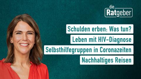 """Die Themen bei """"Die Ratgeber"""" am 8. Juni: Schulden erben: Was tun?, Leben mit HIV-Diagnose, Selbsthilfegruppen in Coronazeiten, Nachhaltiges Reisen"""