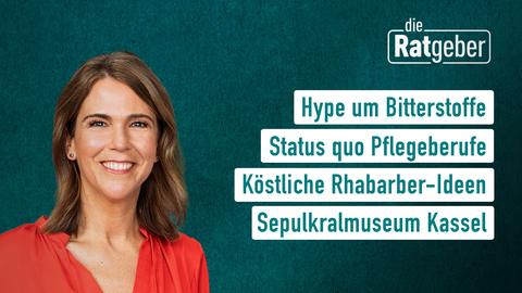"""Die Themen bei """"Die Ratgeber"""": Hype um Bitterstoffe, Status quo Pflegeberufe, Köstliche Rhabarber-Ideen, Sepulkralmuseum Kassel,"""