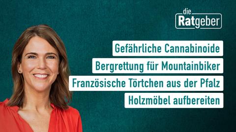 """Die Themen bei """"die Ratgeber"""" am 13. April: Gefährliche Cannabinoide, Bergrettung für Mountainbiker, Französische Törtchen aus der Pfalz, Holzmöbel aufbereiten"""