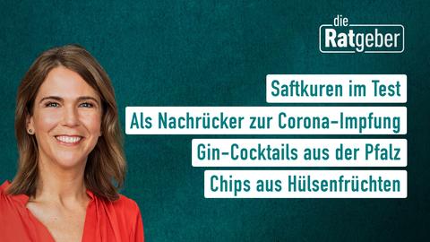 """Die Themen bei """"Die Ratgeber"""" am 14. April: Saftkuren im Test, Als Nachrücker zur Corona-Impfung, Gin-Cocktails aus der Pfalz, Chips aus Hülsenfrüchten"""