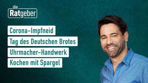 """Die Themen bei """"die Ratgeber"""" am 21. April: Corona-Impfneid, Tag des Deutschen Brotes, Uhrmacher-Handwerk, Kochen mit Spargel"""