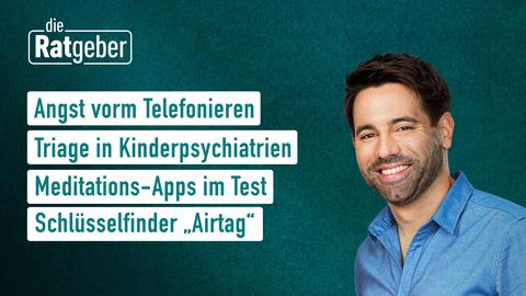 """Die Themen bei """"Die Ratgeber"""" am 21. Mai: Angst vorm Telefonieren, Triage in Kinderpsychiatrien, Meditations-Apps im Test, Schlüsselfinder """"Airtag"""""""