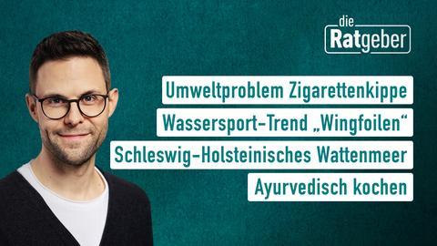 """Die Themen bei """"Die Ratgeber"""" am 21. Juli: Umweltproblem Zigarettenkippe, Wassersport-Trend """"Wingfoilen"""", Schleswig-Holsteinisches Wattenmeer, Ayurvedisch kochen"""