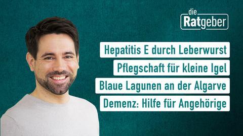 """Daniel Johé und die Themen bei """"Die Ratgeber"""" am 21. September: Hepatitis E durch Leberwurst, Pflegschaft für kleine Igel, Blaue Lagunen an der Algarve, Demenz: Hilfe für Angehörige"""