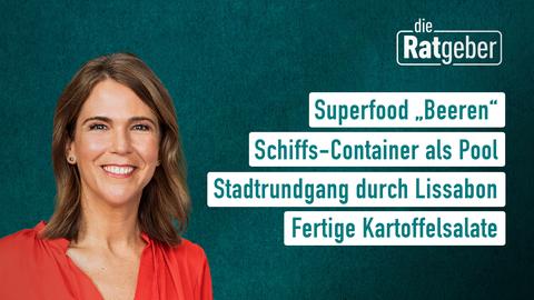 """Die Themen bei """"Die Ratgeber"""" am 23. Juni: Superfood """"Beeren"""", Schiffs-Container als Pool, Stadtrundgang durch Lissabon, Fertige Kartoffelsalate"""