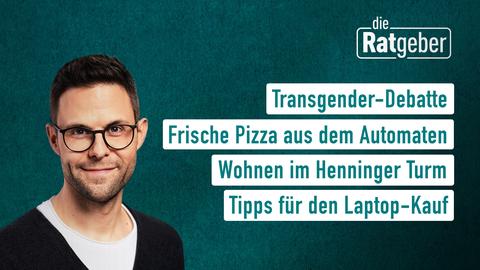 """Die Themen bei """"Die Ratgeber"""", am 29. Juni: Transgender-Debatte, Frische Pizza aus dem Automaten, Wohnen im Henninger Turm, Tipps für den Laptop-Kauf"""