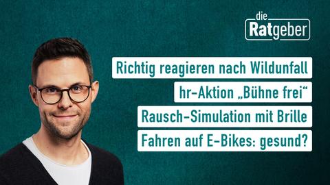 """Die Themen bei """"Die Ratgeber"""" am 31. Mai: Richtig reagieren nach Wildunfall, hr-Aktion """"Bühne frei"""", Rausch-Simulation mit Brille, Fahren auf E-Bikes: gesund?"""