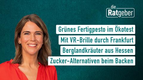 Themen sind heute: Grünes Fertigpesto im Ökotest, Mit VR-Brille durch Frankfurt, Berglandkräuter aus Hessen, Zuckeralternativen beim backen.