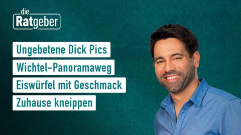 Heutige Themen sind u.a.: Ungebetene Dick Pics, Wichtel-Panoramaweg, Eiswürfel mit Geschmack, Zuhause kneippen.