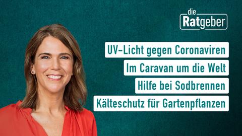 """Themen sind: Corona: Helfen UV-C Lampen?, Im Caravan um die Welt, """"Die Gesundmacher"""": Reflux, Pflanzen winterfest machen"""