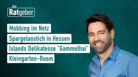 """Themen sind: Mobbing im Netz, Spargelanstich in Hessen, Islands Delikatesse """"Gammelhai"""", Kleingarten-Boom."""