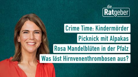 Themen sind: Crime Time: Kindermörder, Picknick mit Alpakas, Rosa Mandelblüten in der Pfalz, Was löst Hirnvenenthrombosen aus?.