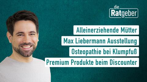 Moderator Daniel Johé sowie die Themen: Alleinerziehende Mütter, Max Liebermann Ausstellung, Osteopathi bei Klumpfuß, Premium Produkte beim Discounter