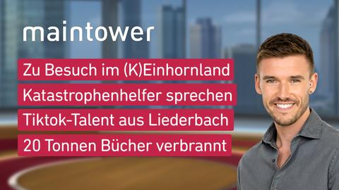 """Die Themen bei """"maintower"""" am 19. Juli: Zu Besuch im (K)Einhornland, Katastrophenhelfer sprechen, TikTok-Talent aus Liederbach, 20 Tonnen Bücher verbrannt"""