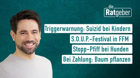 Moderator Daniel Johé sowie die Themen: Triggerwarnung: Suizid bei Kindern, S.O.U.P. - Festival in FFM, Stopp-Pfiff bei Hunden, Bei Zahlung: Baum planzen