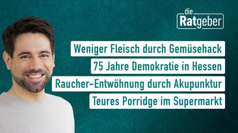Moderator Daniel Johé sowie die Themen: Hybrid-Produkte, 75 Jahre Demokratie in Hessen, Raucher-Entwöhnung durch Akkupunktur, Teures Porridge im Supermarkt