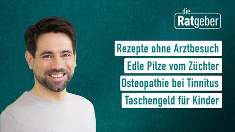 Moderator Daniel Johé sowie die Themen: Rezepte ohne Arztbesuch, Edle Pilze vom Züchter, Osteopathie bei Tinnitus, Taschengeld für Kinder