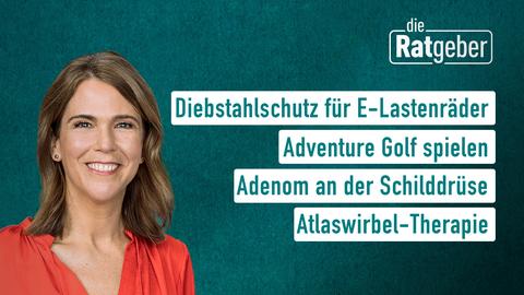 Moderatorin Anne Brüning sowie die Themen: Diebstahlschutz für E-Lastenräder, Adventure Golf spielen, Adenom an der Schilddrüse, Atlaswirbel-Therapie