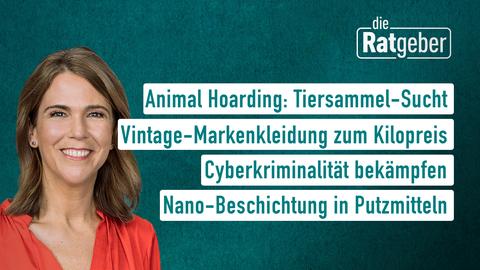 Moderatorin Anne Brüning sowie die Themen: Animal Hoarding: Tiersammel-Sucht, Vintage-Markenkleidung zum Kilopreis, Cyberkriminalität bekämpfen, Nano-Beschichtung in Putzmitteln