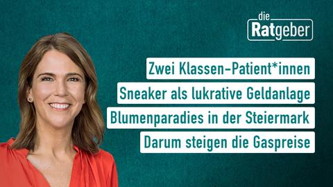 Moderatorin Anne Brüning sowie die Themen: Zwei Klassen-Patient*innen, Sneaker als lukrative Geldanlage, Blumenparadies in der Steiermark, Darum steigen die Gaspreise