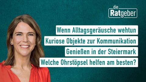 Moderatorin Anne Bruening sowie die Themen: Wenn Alltagsgeräusche wehtun, Kuriose Objekte zur Kommunikation, Geniessen in der Steiermark, Welche Ohrstöpsel helfen am besten?
