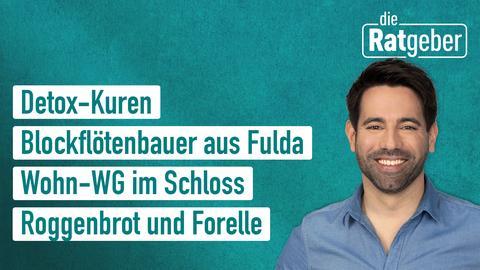 Die Themen: Detox-Kuren, Blockflötenbauer aus Fulda, Wohn-WG im Schloss, Roggenbrot und Forelle