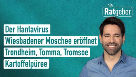 Die Themen: Der Hanta-Virus; Wiesbadener Moschee eröffnet; Trondheim, Tomma und Tromsoe; Kartoffelpüree