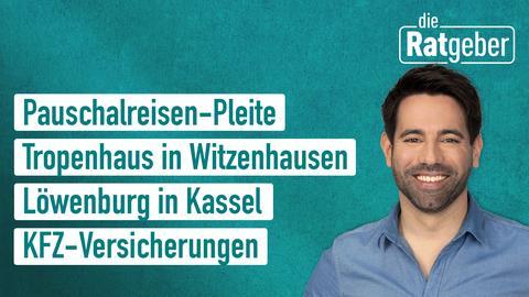 Die Themen: Thomas Cook-Entschädigungen, Tropenhaus in Witzenhausen, Löwenburg in Kassel, KFZ-Versicherungen