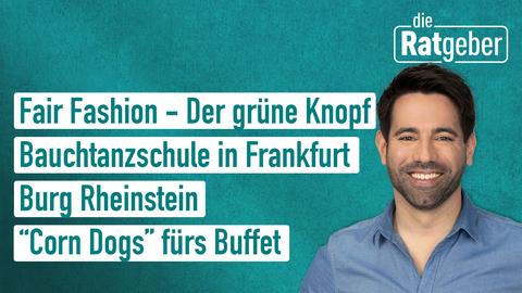Die Themen: Fair Fashion - Der grüne Knopf, Bauchtanzschule in Frankfurt, Burg Rheinstein, Corn Dogs fürs Buffet