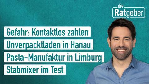 Die Themen: Gefahr: Kontaktlos zahlen, Unverpacktladen in Hanau, Pasta-Manufaktur in Limburg, Stabmixer im Test