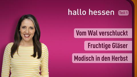 """Selma Üsük und die Themen bei """"hallo hessen"""" am 19. Oktober: Vom Wal verschluckt, Fruchtige Gläser, Modisch in den Herbst"""