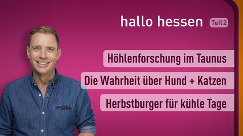 Moderator Jens Kölker sowie die Themen: Höhlenforschung im Taunus , Die Wahrheit über Hund + Katzen , Herbstburger für kühle Tage
