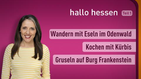 Moderatorin Selma Üsük sowie die Themen: Wandern mit Eseln im Odenwald , Kochen mit Kürbis , Gruseln auf Burg Frankenstein
