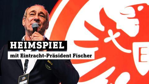 """Eintracht-Präsident Fischer ist zu Gast in der Sendung """"Heimspiel"""""""