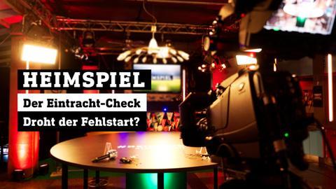 Heimspiel: Der Eintracht-Check - Droht der Fehlstart?