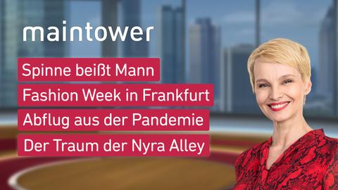 """Die Themen bei """"maintower"""" am 5. Juli: Spinne beißt Mann, Fashion Week in Frankfurt, Ausflug aus den Pandemie, Der Traum der Nyra Alley"""