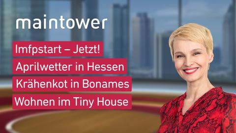 "Die Themen bei ""maintower"" am 6. April: Imfpstart – Jetzt!, Aprilwetter in Hessen, Krähenkot in Bonames, Wohnen im Tiny House"