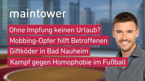"""Die Themen bei """"maintower"""" am 12. Juli: Ohne Impfung keinen Urlaub?, Mobbing-Opfer hilft Betroffenen, Giftköder in Bad Nauheim, Kampf gegen Homophobie im Fußball"""