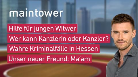 """Die Themen bei """"maintower"""" am 13. April: Hilfe für junge Witwer, Wer kann Kanzlerin oder Kanzler?, Wahre Kriminalfälle in Hessen, Unser neuer Freund: Ma'am"""