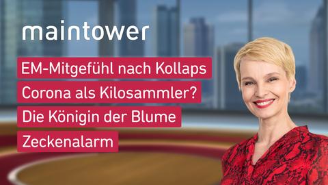 """Die Themen bei """"maintower"""" am 14. Juni: EM-Mitgefühl nach Kollaps, Corona als Kilosammler?, Die Königin der Blume, Zeckenalarm"""