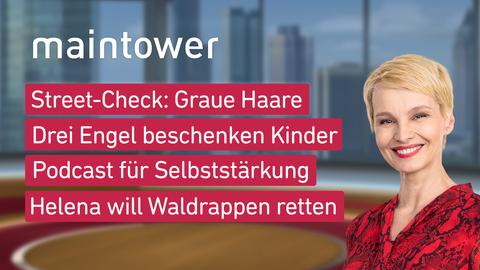 """Die Themen bei """"maintower"""" am 20. April: Street Check: Graue Haare, Drei Engel beschenken Kinder, Podcast für Selbststärkung, Helena will Waldrappen retten"""